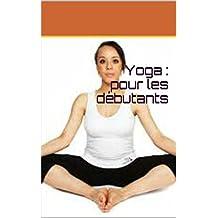 Yoga : pour les débutants (French Edition)