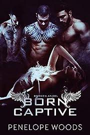 Born Captive: A Dark Omegaverse Romance (Broken Angel Book 1)