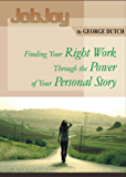 JobJoy: Finding Your Right Work Through the Power of Your Personal Story