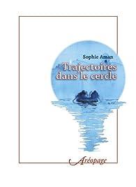 Trajectoires dans le cercle, au coeur des Services Secrets par Sophie Aman