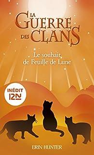 La guerre des Clans : Le souhait de Feuille de Lune par Erin Hunter