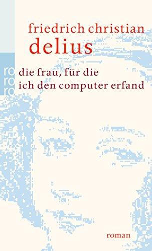 Die Frau, Für Die Ich Den Computer Erfand Roman
