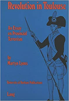 Revolution in Toulouse: An Essay on Provincial Terrorism (University of Durham Publications)