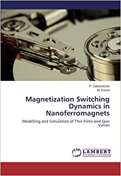 Book Magnetization Switching Dynamics in Nanoferromagnets: Modelling and Simulation of Thin Films and Spin Valves