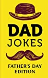 Dad Jokes - Father's Day Edition: Help Dad Step Up His Joke Game; Fathers Day Gifts from Son or Daughter, Joke Books for Daddy Who Has Everything