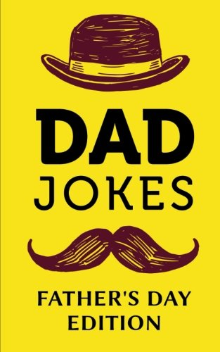 Dad Jokes - Father's Day Edition: Help Dad Step Up His Joke Game; Fathers Day Gifts from Son or Daughter, Joke Books for Daddy Who Has Everything cover