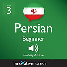 Learn Persian - Level 3: Beginner Persian: Volume 1: Lessons 1-25 Audiobook by  Innovative Language Learning LLC Narrated by  PersianPod101.com