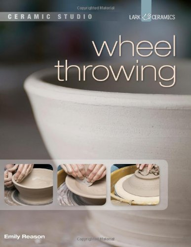 Ceramics for Beginners: Wheel Throwing (A Lark Ceramics Book) by Lark Books