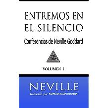 Entremos en el Silencio: Coleccion con las Conferencias de Neville Goddard (1) (Spanish Edition)