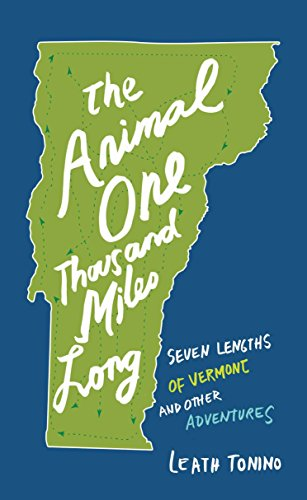 The Animal One Thousand Miles Long: Seven Lengths of Vermont and Other Adventures by Trinity University Press