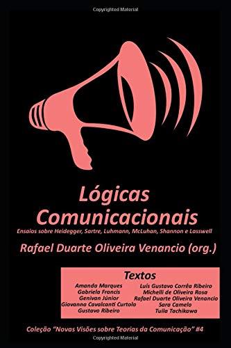Lógicas Comunicacionais: Ensaios sobre Heidegger, Sartre, Luhmann, McLuhan, Shannon e Lasswell