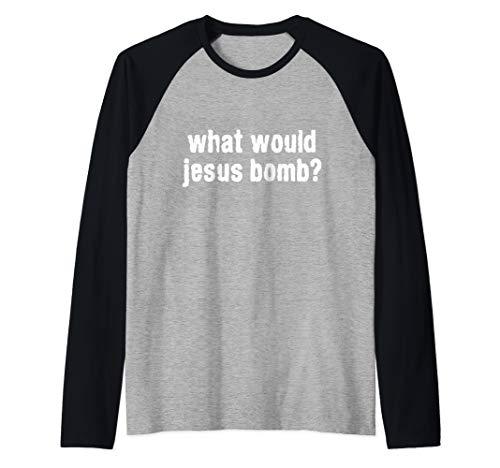 Would Jesus Bomb Shirt - What Would Jesus Bomb Anti-War Raglan Baseball Tee