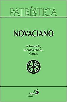 Novaciano - A Trindade, Escritos Éticos, Cartas - Col