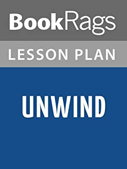 Lesson plans unwind ebook bookrags kindle store for Read unwind online free