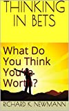 img - for THINKING IN BETS: What Do You Think You re Worth? book / textbook / text book