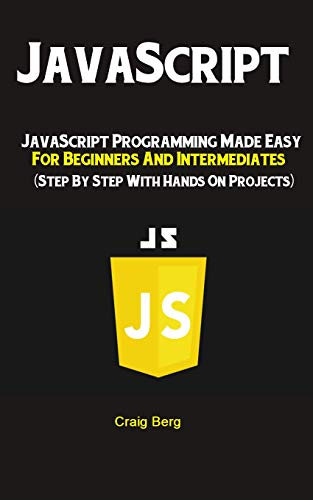 JavaScript: JavaScript Programming Made Easy for Beginners & Intermediates Front Cover