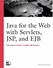 Java for the Web with Servlets, JSP, and EJB: A Developer's Guide to J2EE Solutions: A Developer's Guide to Scalable Solutions
