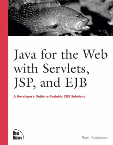 Java for the Web with Servlets, JSP, and EJB: A Developer's Guide to J2EE Solutions: A Developer's Guide to Scalable Sol