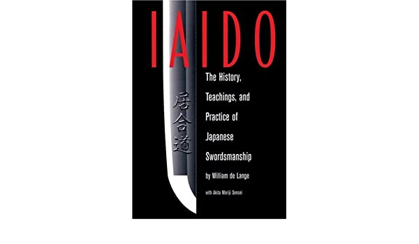Iaido: The History, Teachings and Practice of Japanese Swordsmanship: Amazon.es: William De Lange, Akitia Moriji Senseii: Libros en idiomas extranjeros