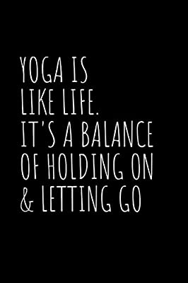Yoga is like life. Its a balance of holding on & letting go ...