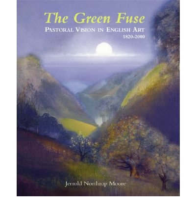 The Green Fuse: Pastoral Vision in English Art 1820-2000 (Hardback) - Common ebook