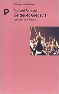 Celtes et Grecs. Tome 1 : Le livre des héros par Bernard Sergent