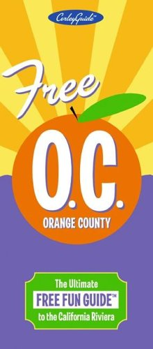 Free Orange County O.C.: The Ultimate Free Fun Guide to the California Riviera