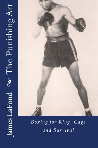 The Punishing Art: Boxing for Ring; Cage and Survival