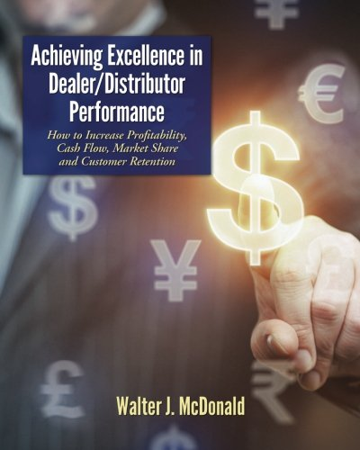 Achieving-Excellence-in-Dealer/Distributor-Performance-How-to-Increase-Profitability-Cash-Flow-Market-Share-and-Customer-Retention-(Excellence-In--Industrial-Equipment-Distribution)