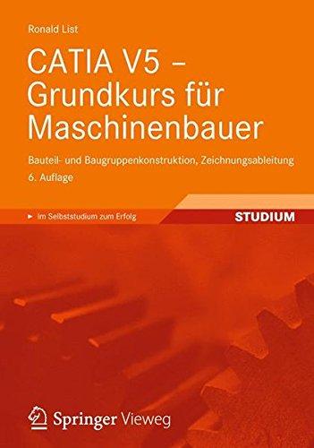 CATIA V5 - Grundkurs für Maschinenbauer: Bauteil- und Baugruppenkonstruktion, Zeichnungsableitung Taschenbuch – 26. April 2012 Ronald List Vieweg+Teubner Verlag 3834815918 Engineering (General)