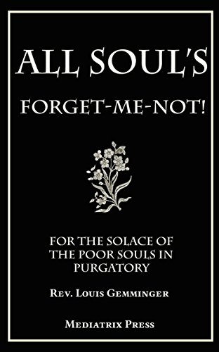 All Souls' Forget-Me-Not: For the Solace of the Poor Soul's in Purgatory