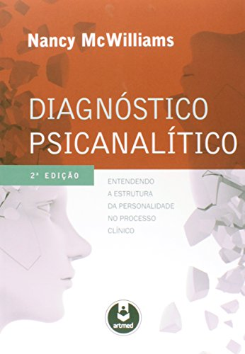 Diagnóstico Psicanalítico. Entendendo a Estrutura da Personalidade no Processo Clínico