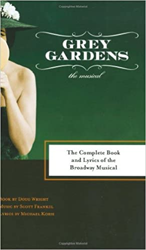 Grey Gardens: The Complete Book And Lyrics Of The Broadway Musical ...