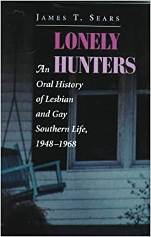 Lonely Hunters: Oral History of Lesbian and Gay Southern Life, 1948-68