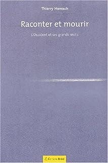 Raconter et mourir  : l'Occident et ses grands récits, Hentsch, Thierry