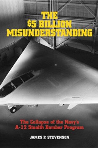 (The $5 Billion Misunderstanding: The Collapse of the Navy's A-12 Stealth Bomber Program)