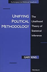 Unifying Political Methodology: The Likelihood Theory of Statistical Inference (Techniques in Political Analysis)