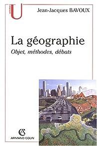 La géographie : Objets, méthodes, débats par Jean-Jacques Bavoux