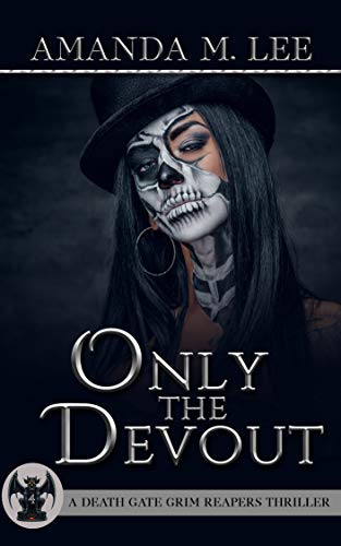 Only the Devout (A Death Gate Grim Reapers Thriller Book 4) by [Lee, Amanda M.]