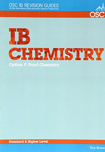 IB Chemistry Option F - Food Chemistry Standard and Higher Level: Revision guide (OSC IB Revision Guides for the Interna