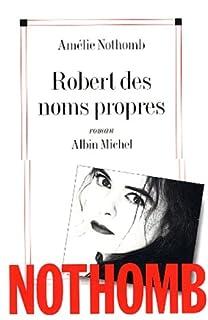 Robert des noms propres : roman, Nothomb, Amélie