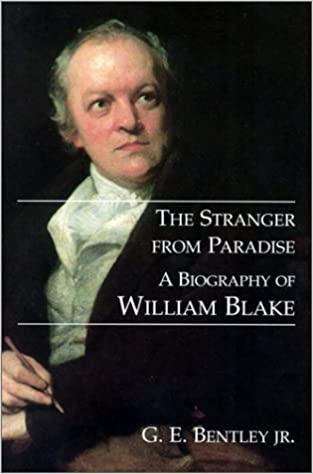 A Biography of William Blake The Stranger from Paradise