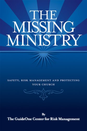 Download The Missing Ministry: Safety, Risk Management and Protecting Your Church pdf