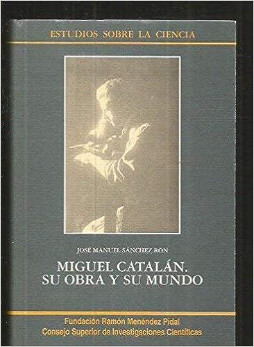 Miguel catalan, su obra y su mundo: Amazon.es: Sanchez Ron ...