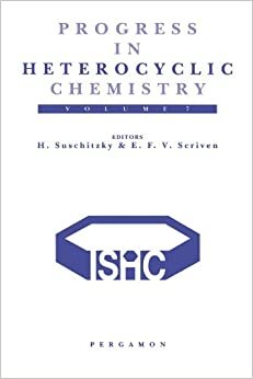 Progress in Heterocyclic Chemistry, Volume 7: A Critical Review of the 1994 Literature Preceded by Two Chapters on Current Heterocyclic Topics