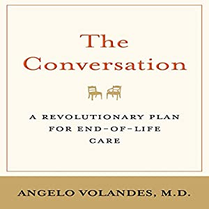 The Conversation: A Revolutionary Plan for End-of-Life Care Audiobook