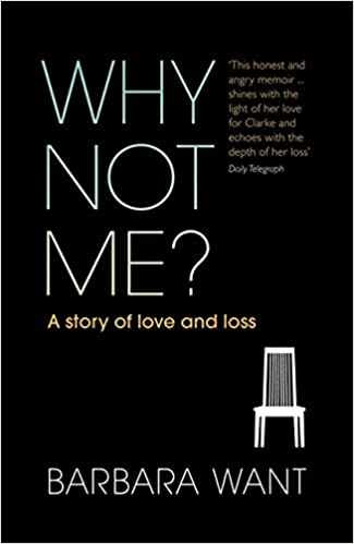 Book Why Not Me?: A Story of Love and Loss by Barbara Want (2011-02-01)