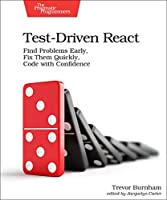 Test-Driven React: Find Problems Early, Fix Them Quickly, Code with Confidence Front Cover