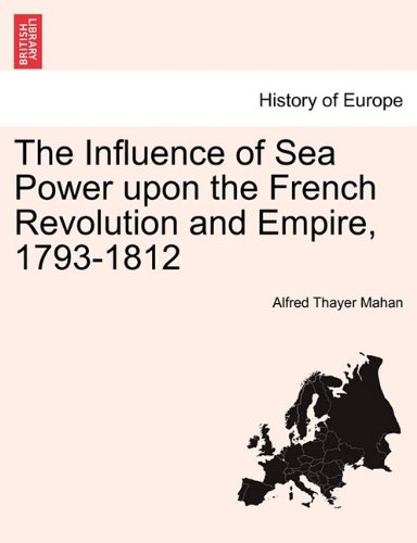 The Influence of Sea Power upon the French Revolution and Empire, 1793-1812. Vol. II ebook