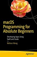 macOS Programming for Absolute Beginners: Developing Apps Using Swift and Xcode Front Cover
